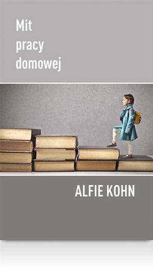 Alfie Kohn Mit pracy domowej Książka dla rodziców poradnik