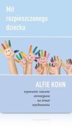Alfie Kohn Mit rozpieszczonego dziecka Stereotypy na temat wychowania książka