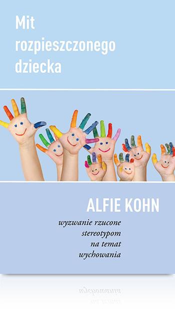 Alfie Kohn Mit rozpieszczonego dziecka Stereotypy natemat wychowania książka