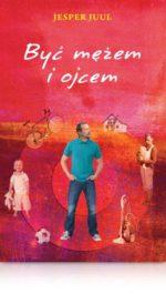 Być mężem iojcem Mądra książka dla rodziców ojców owychowaniu dzieci