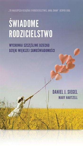 Daniel Siegel Świadome rodzicielstwo Jak wychować szczęśliwe dziecko książka dla rodziców