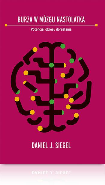 Daniel Siegel Burza w mózgu nastolatka Okres dorastania książka o wychowaniu nastolatków
