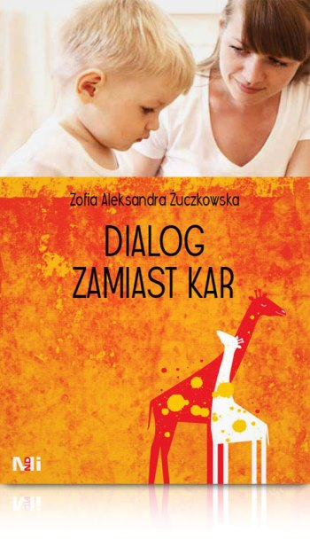 Dialog zamiast kar jak rozmawiać z dzieckiem książka dla rodziców Zasady porozumienia bez przemocy NVC