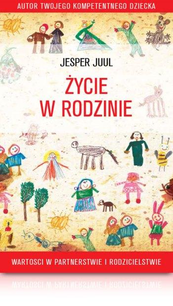 Jesper Juul Życie w rodzinie jak rozwiązywać konflikty w rodzinie książka o wychowaniu