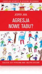 Jesper Juul Agresja nowe tabu jak radzić sobie z agresją u dziecka książka dla rodziców