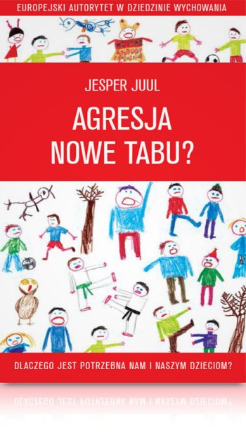 Jesper Juul Agresja nowe tabu jak radzić sobie zagresją udziecka książka dla rodziców
