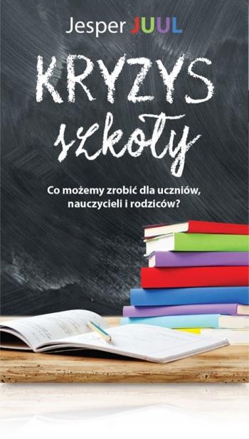 Jesper Juul Kryzys szkoły dla nauczycieli rodziców problemy dzieci wszkole książka