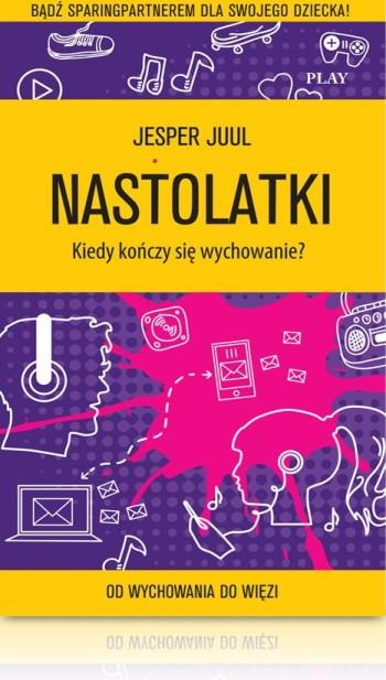 Jesper Juul Nastolatki kiedy kończy się wychowanie nastolatków książka dla rodziców