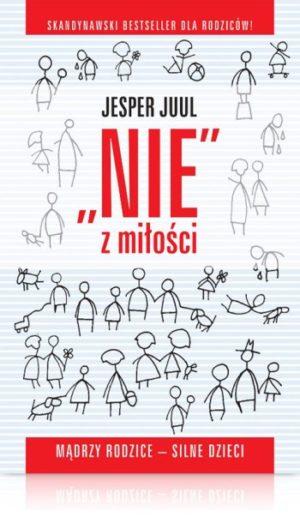 Jesper Juul Nie z miłości mądrzy rodzice silne dzieci jak być asertywnym w rodzinie