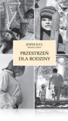 Jesper Juul Przestrzeń dla rodziny Jak pogodzić pracę z rodziną poradnik dla rodziców