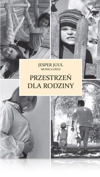 Jesper Juul Przestrzeń dla rodziny Jak pogodzić pracę zrodziną poradnik dla rodziców