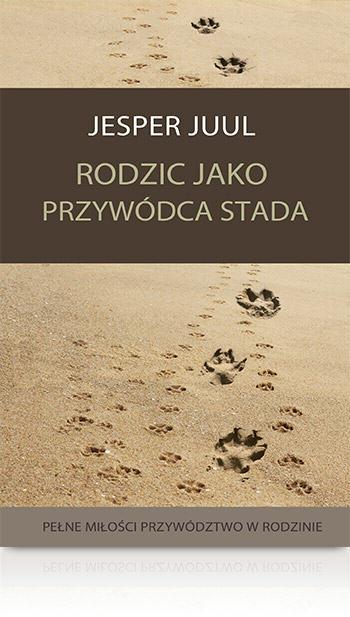 Jesper Juul Rodzic jako przywódca stada Pełne miłości przywództwo wrodzinie książka