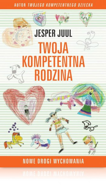 Jesper Juul Twoja kompetentna rodzina drogi wychowania Książka poradnik dla rodziców