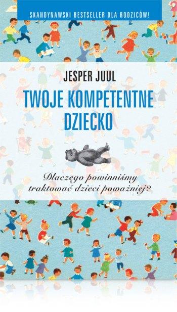 Jesper Juul Twoje kompetentne dziecko książka dla rodziców o wychowaniu dzieci