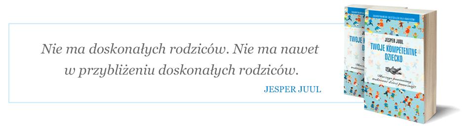 Jesper Juul cytaty z książki Twoje kompetentne dziecko
