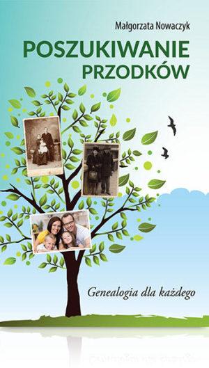 Poszukiwanie przodków Genealogia dla każdego Małgorzata Nowaczyk książka