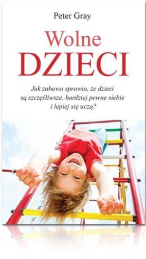 Wolne dzieci dobra książka dla rodziców o wychowaniu przez zabawę Peter Gray