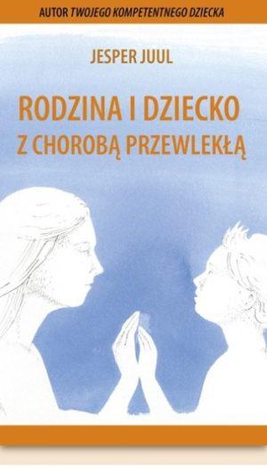 Rodzina i dziecko z chorobą przewlekłą książka Jespera Juula cytaty Okładka
